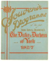 Souvenir Programme of the Visit of Their Royal Highnesses the Duke & Duchess of York, 1927 [cover...