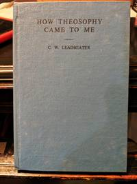 How Theosophy Came To Me by C.W. Leadbeater - 1967