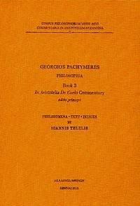 image of  Georgios Pachymeres, Philosophia Buch 3. In Aristotelis De Caelo Commentary. Editio princeps. Prolegomena, Text, Indices