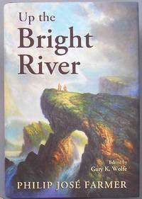 Up the Bright River: The Worlds of Philip José Farmer