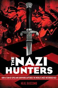 image of The Nazi Hunters: How a Team of Spies and Survivors Captured the World's Most Notorious Nazi