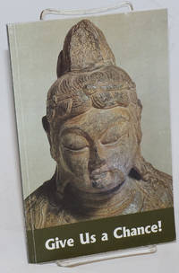 Give Us a Chance !  A Buddhist View of Compassion. Ho Sanh; By Feng Tzu-k\' ai, Edited by Minh Thanh & P.D. Leigh