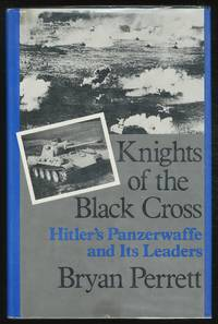 Knights of the Black Cross: Hitler's Panzerwaffe and its Leaders