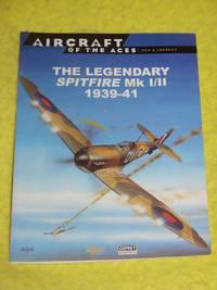 Aircraft of the Aces: Men & Legends; The Legendary Spitfire Mk I/II 1939-41