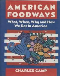 American Foodways ;  What, When, Why and How We Eat in America,  American  Folklore Series  What, When, Why and How We Eat in America