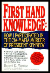 image of FIRST HAND KNOWLEDGE: How I Participated in the CIA-Mafia Murder of President Kennedy