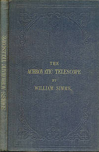The Achromatic Telescope, and its Various Mountings, Especially the Equatorial. Inscribed Presentation Copy