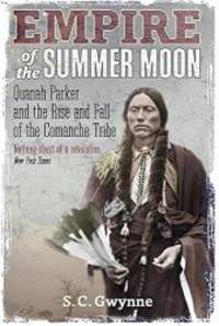 image of Empire of the Summer Moon: Quanah Parker and the Rise and Fall of the Comanches, the Most Powerful Indian Tribe in American History