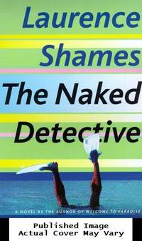 The Naked Detective by  Laurence Shames - First Edition - 2000-06-13 Cover Chipped. See ou - from EstateBooks (SKU: 376HL10V_bd7eae10-a196-4)