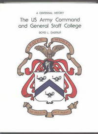 image of THE US ARMY COMMAND AND GENERAL STAFF COLLEGE: A CENTENNIAL HISTORY.