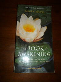 The Book of Awakening: Having the Life You Want by Being Present to the Life You Have