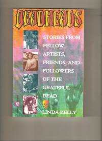 Deadheads: Stories From Fellow Artists, Friends, and Followers of the Grateful Dead