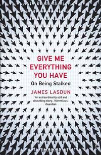 image of Give Me Everything You Have: On Being Stalked