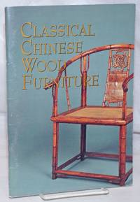 image of Classical Chinese Wood Furniture. Curated by Sandra Lok Fu Chin. September 1 to November 1, 1992. Preface by Weldon Smith. Introduction by Lark Mason. Essay by Sandra Lok Fu Chin