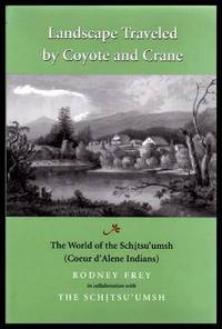 LANDSCAPE TRAVELED BY COYOTE AND CRANE - The World of the Schitsu'umsh - Coeur d'Alene Indians