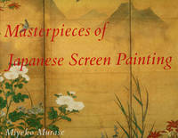 Masterpieces of Japanese Screen Painting; The American Collections; Introductory Essay and...