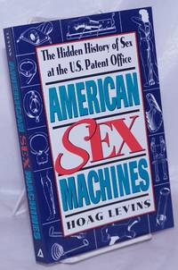 image of American Sex Machines: the hidden history of sex at the U.S. Patent Office