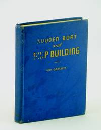 Wooden boat and ship building;: The fundamental principles and practical methods described in detail, especially written for carpenters and other ... building, and as a text-book for schools,
