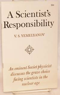 image of A scientist's responsibility. An eminent Soviet physicist discusses the grave choice facing scientists in the nuclear age