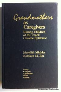 Grandmothers As Caregivers: Raising the Children of the Crack Cocaine Epidemic