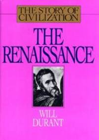 image of The Renaissance: A History of Civilization in Italy from 1304-1576 A.D. (Story of Civilization, 5)