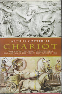 image of CHARIOT; from Chariot to Tank, The Astounding Rise and Fall of the World's First War MacHine