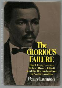 The Glorious Failure: Black Congressman Robert Brown Elliott and the Reconstruction in South Carolina. by Peggy Lamson - First Edition  - 1973 - from Lincbook and Biblio.com