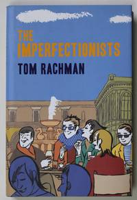 The Imperfectionists by Tom Rachman - 1st Edition.  - 2010 - from Quite Collectable (SKU: 358-24)