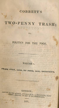 image of Cobbett's Two-Penny Trash; or, Politics for the Poor. Volumes 1 & 2, bound as one. July 1830 - July 1832