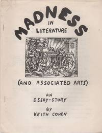 MADNESS IN LITERATURE (And Associated Arts): An Essay-Story by  Keith COHEN - Paperback - First Edition - (1970) - from Brian Cassidy Bookseller at Type Punch Matrix (SKU: 18952)