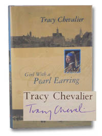 Girl with a Pearl Earring by  Tracy Chevalier - Signed First Edition - 1999 - from Yesterday's Muse, ABAA, ILAB, IOBA and Biblio.com
