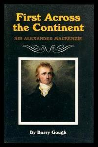 image of FIRST ACROSS THE CONTINENT - Sir Alexander Mackenzie
