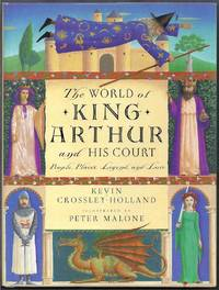The World of King Arthur and His Court. People, Places, Legend, and Lore