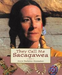 They Call Me Sacagawea by  Joyce Badgley Hunsaker - Paperback - First Edition - 2003 - from M Hofferber Books and Biblio.com