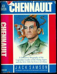 Chennault - A Definitive Biographpy of the Legendary Leader of the Flyiong Tigers and the U.S....