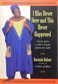 I Was Never Here and This Never Happened: Tasty Bits & Spicy Tales from My Life