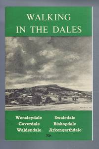 Walking in the Dales, an invaluable guide to the Yorkshire Dales: Wensleydale, Coverdale, Waldendale, Swaledale, Bishopdale, Arkengarthdale