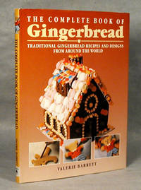 The Complete Book Of Gingerbread, Traditional Gingerbread Recipes And Designs From Around The World