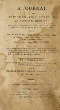 A Journal of the Voyages and Travels of a Corps of Discovery under the Command of Capt. Lewis and Capt. Clarke [sic] of the Army of the United States, from the Mouth of the River Missouri through the Interior Parts of North America to the Pacific Ocean During the Years 1804, 1805, and 1806