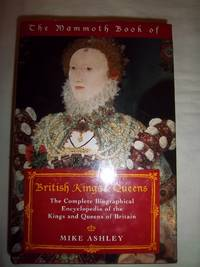 The Mammoth Book of British Kings & Queens: The Complete Biographical Encyclopedia of the...
