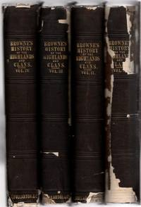 A History of the Highlands and of the Highland Clans; With an Extensive  Selection from the Hitherto Inedited Stuart Papers (4 volumes)