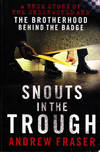 Snouts In the Trough -- a Two-Storey Of the Underworld and The Brotherhood Behind the Badge