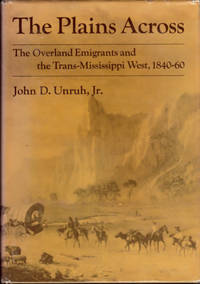 The Plains Across; The Overland Emigrants and the Trans-Mississippi West, 1840-60