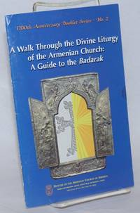 A Walk Through the Divine Liturgy of the Armenian Church: A Guide to the Badarak. Illustrations by Ms. Lilit Amirchanian