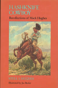 HASHKNIFE COWBOY. RECOLLECTIONS OF MACK HUGHES. by  STELLA HUGHES - First edition - 1984 - from BUCKINGHAM BOOKS (SKU: 46343)