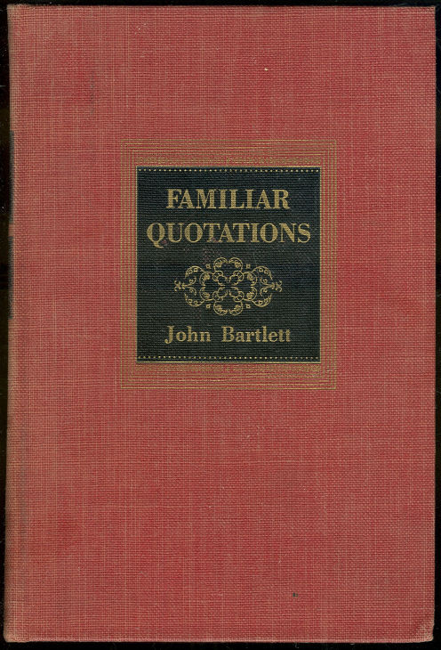 FAMILIAR QUOTATIONS, Bartlett, John
