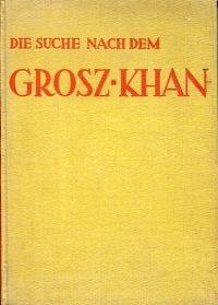Die Suche nach dem Grosz-Khan.
