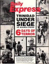 DAILY EXPRESS: TRINIDAD UNDER SIEGE: The Muslimeen Uprising,  6 Days of Terror.