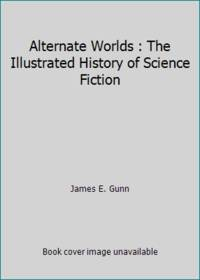 Alternate Worlds: The Illustrated History of Science Fiction