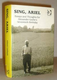 Sing, Ariel - Essays and Thoughts for Alexander Goehr's Seventieth Birthday